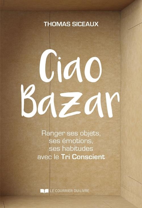 Ciao bazar ! ranger ses objets, ses émotions, ses habitudes avec le tri conscient