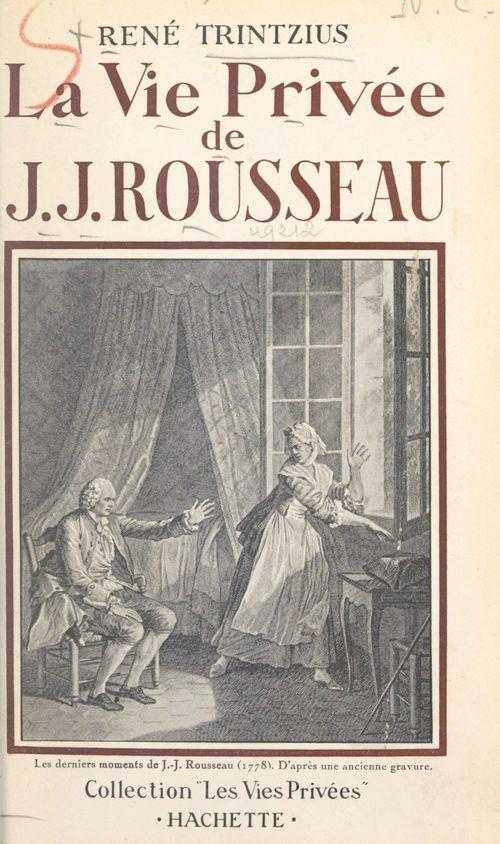 La vie privée de J.-J. Rousseau  - René Trintzius