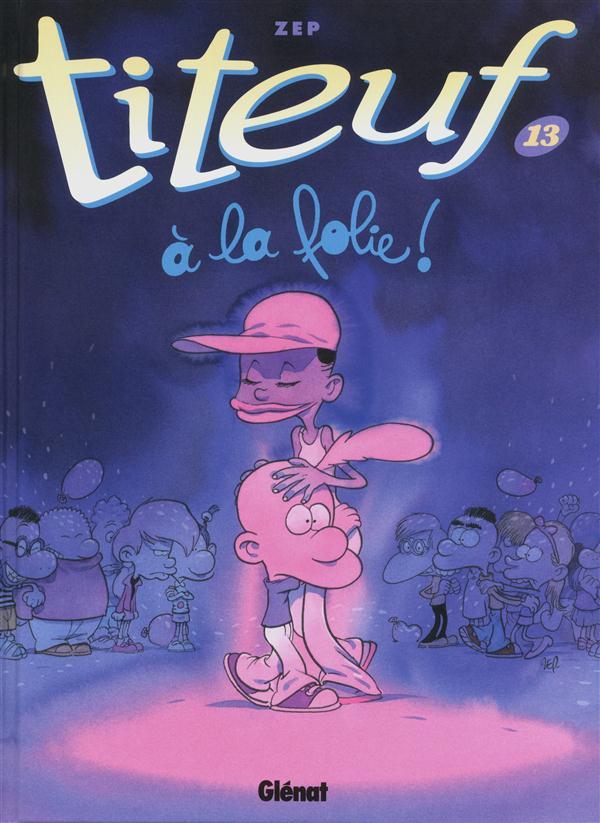 Titeuf T.13 ; A La Folie !