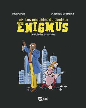 Les enquêtes du docteur Enigmus T.1 ; le club des assassins