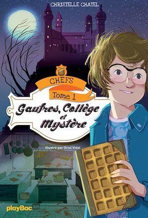 Vente EBooks : CHEFS - Gaufres, collège et mystère - Tome 1  - Christelle Chatel