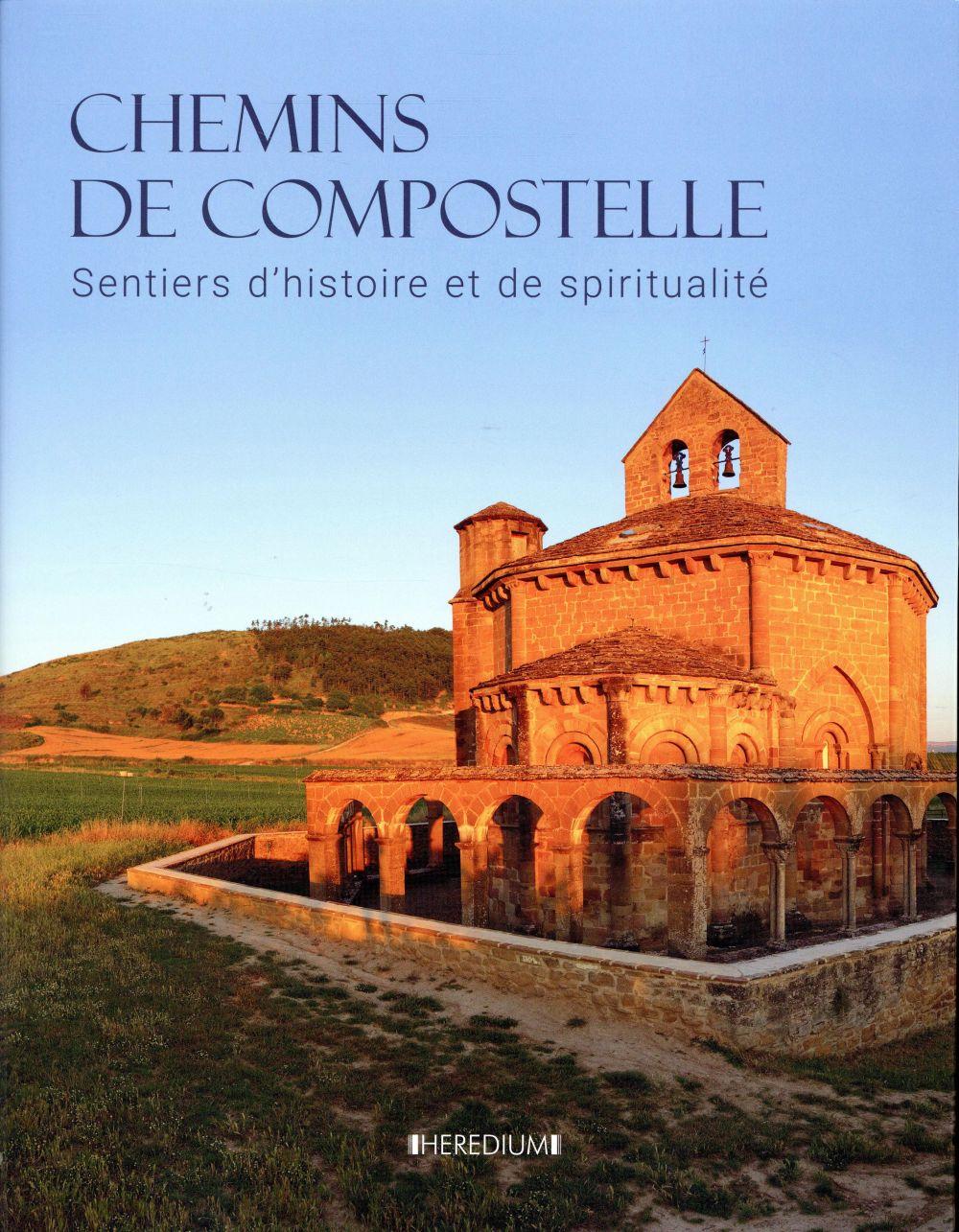 Chemins de Compostelle ; des parcours chargés d'histoire et de spiritualité