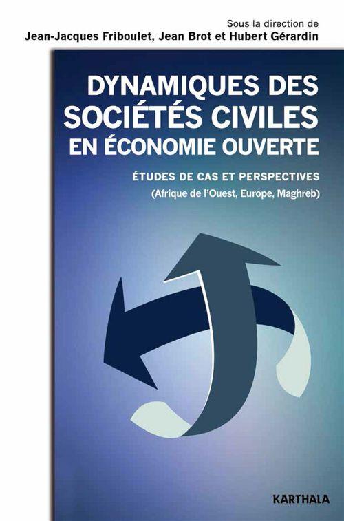 Dynamiques des sociétés civiles en économie ouverte ; étude de cas et perspectives (Afrique de l'Ouest, Europe, Maghreb)