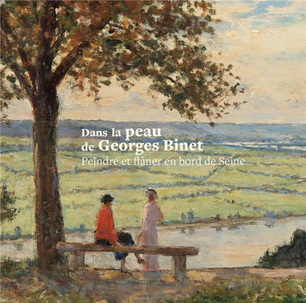 Dans la peau de Georges Binet ; peindre et flâner en bord de Seine