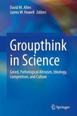 Groupthink in Science  - James W. Howell - David M. Allen