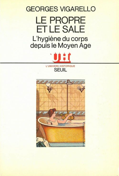 Propre et le sale. l'hygiene du corps depuis le moyen age (le)