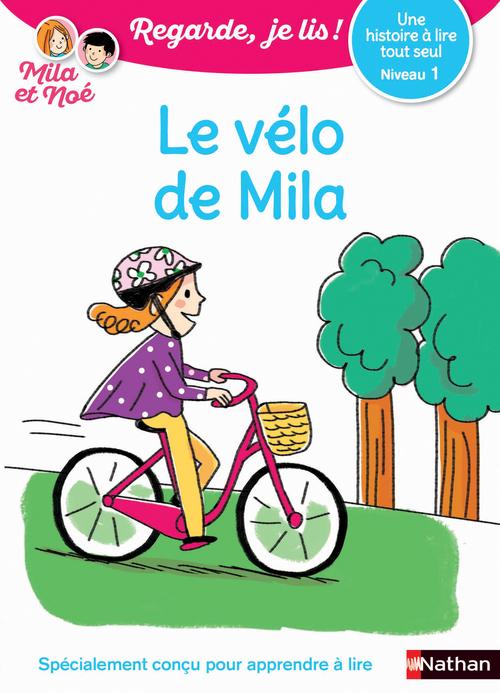 Regarde, je lis ! ; le vélo de Mila ; une histoire à lire tout seul ; niveau 1 (édition 2017)