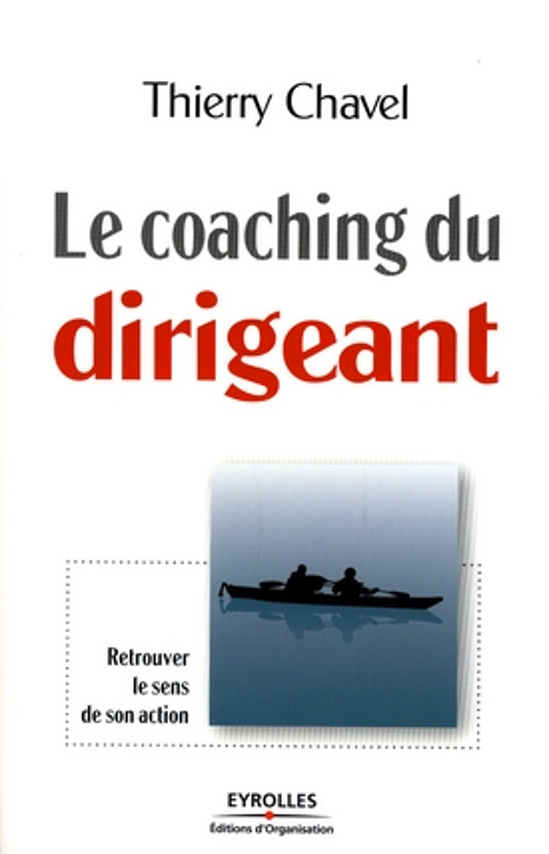 Le coaching du dirigeant ; retrouver le sens de son action