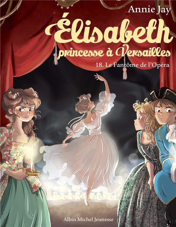 Elisabeth, princesse à Versailles T.18 ; le fantôme de l'Opéra