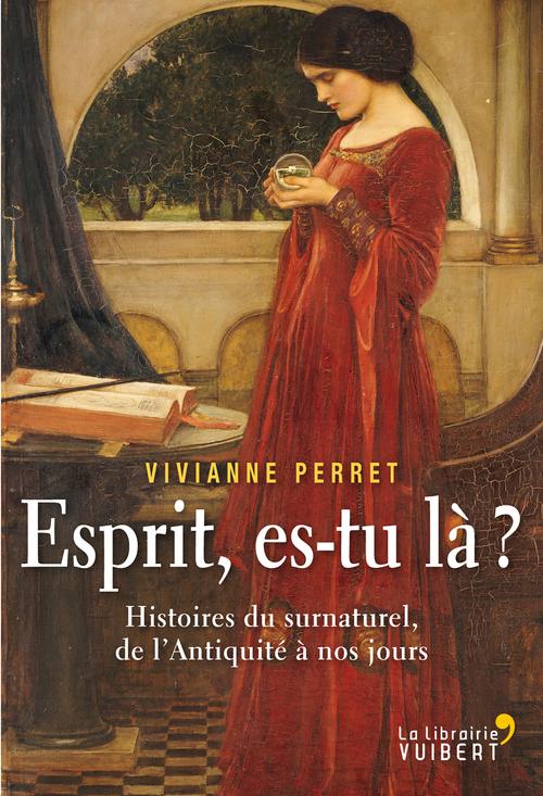 Esprit es-tu là ? ; histoires du surnaturel, de l'Antiquité à nos jours
