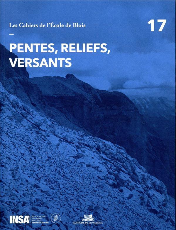 LES CAHIERS DE L'ECOLE DE BLOIS T.17 ; pentes, reliefs, versants