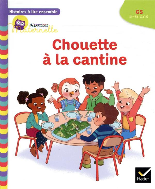 Chouette maternelle ; histoires à lire ensemble ; Chouette à la cantine ; GS