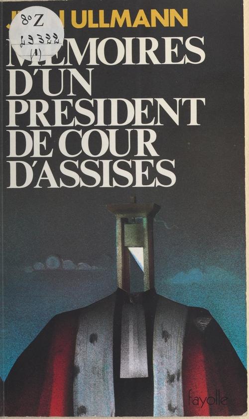 Mémoires d'un président de cour d'assises  - Jean Ullmann