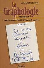 La graphologie autrement  - Sylvie Chermet-Carroy