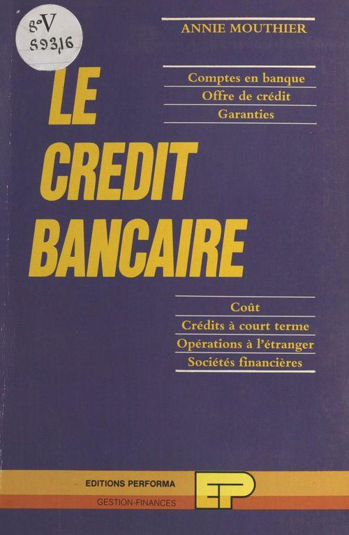 Le crédit bancaire : comptes en banque, offre de crédit, garanties, coût, crédits à court terme, opérations à l'étranger, sociétés financières