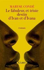 Vente EBooks : Le fabuleux et triste destin d'Ivan et d'Ivana  - Maryse CONDÉ