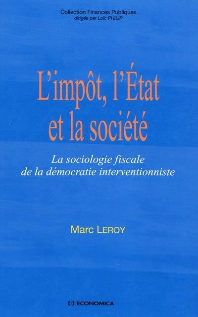 L'Impot, L'Etat Et La Societe ; La Sociologie Fiscale De La Democratie Interventionniste
