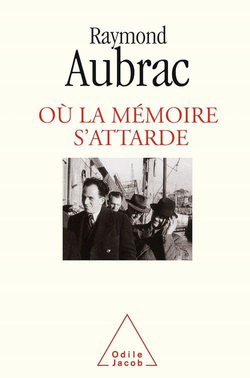 Où la mémoire s'attarde  - Raymond Aubrac