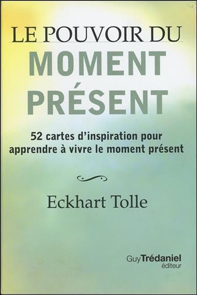 Le pouvoir du moment présent ; 52 cartes d'inspiration ; pour apprendre à vivre le moment présent