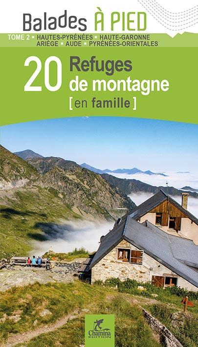 LES INCONTOURNABLES BALADES A PIED ; Pyrenees t.2 ; 20 refuges de montagne en famille
