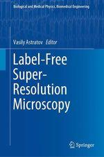Label-Free Super-Resolution Microscopy  - Vasily Astratov