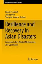 Resilience and Recovery in Asian Disasters  - Daniel P. Aldrich - Yasuyuki Sawada - Sothea Oum