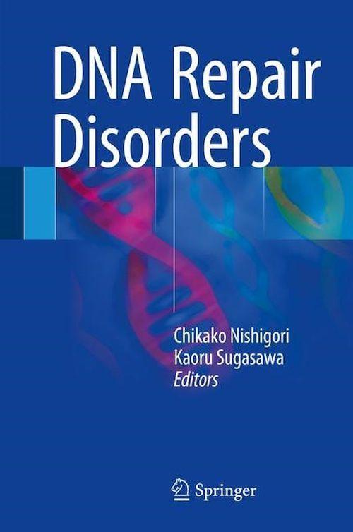 DNA Repair Disorders  - Kaoru Sugasawa  - Chikako Nishigori