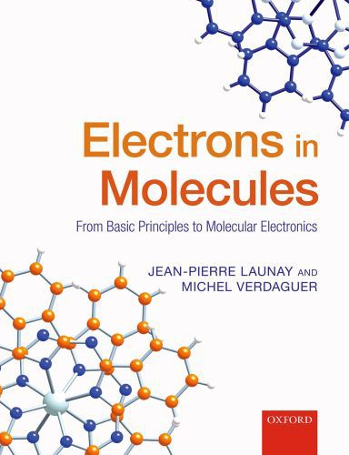 Electrons in Molecules: From Basic Principles to Molecular Electronics