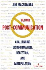 Beyond Post-Communication  - Jim Macnamara