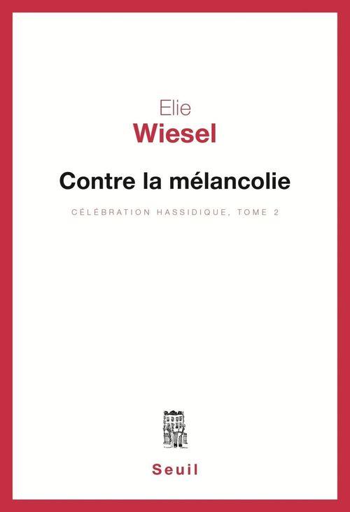 Vente EBooks : Contre la mélancolie, Célébration hassidique, t.2  - Élie Wiesel