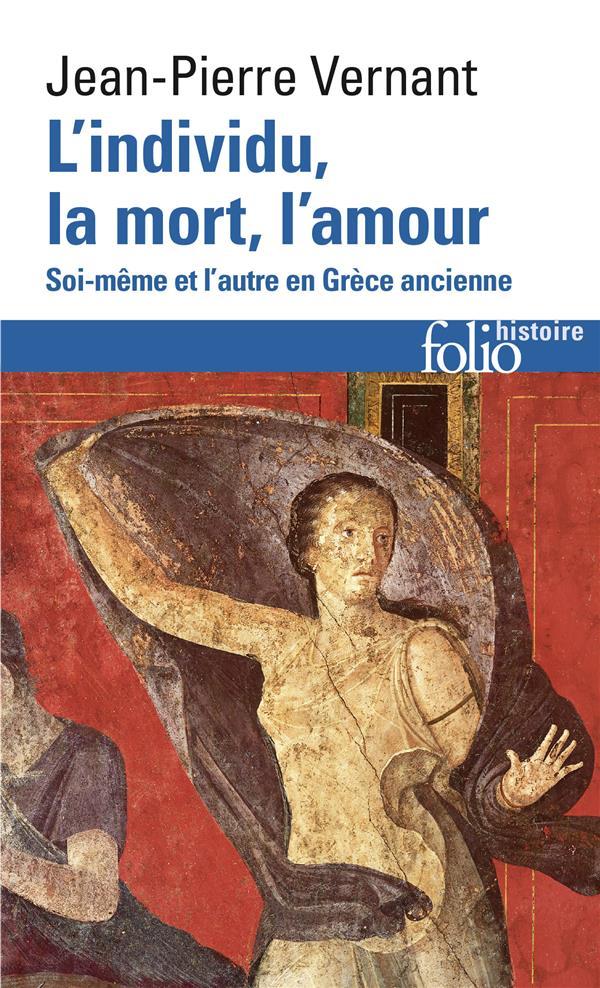 L'individu, la mort, l'amour ; soi-même et l'autre en Grèce ancienne