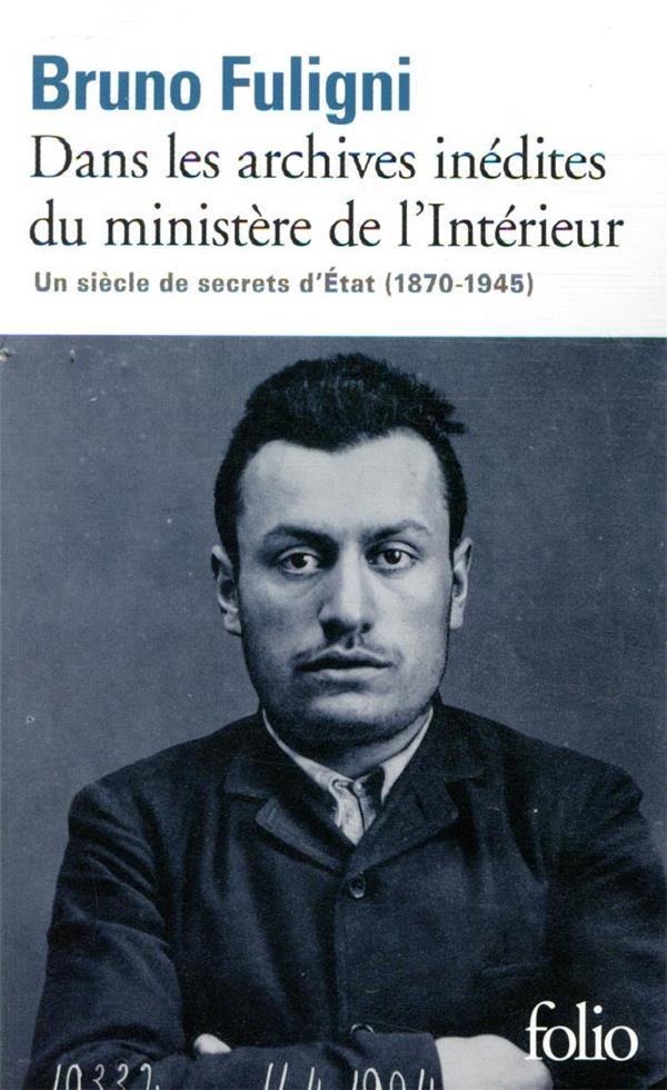 Dans les archives inédites du ministère de l'Intérieur ; secrets d'Etat (1870-1945)