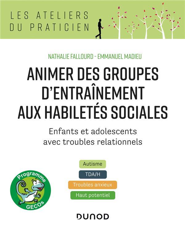 Animer des groupes d'entraînement aux habiletés sociales ; enfants et adolescents avec troubles relationnels : autisme, TDA/H, troubles anxieux, haut potentiel