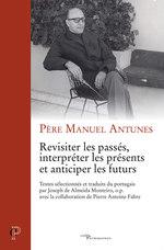 Revisiter les passés, interpréter les présents et anticiper les futurs  - Manuel Antunes