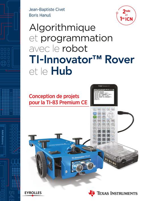 Algorithmique et programmation avec le robot TI-innovator tm Rover et le Hub ; 2de ; 1re ICN (édition 2018)