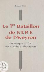 Le 1er Bataillon de F.T.P.F. de l'Aveyron