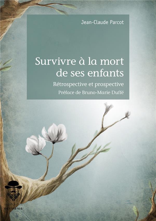 SURVIVRE A LA MORT DE SES ENFANTS  -  RETROSPECTIVE ET PROSPECTIVE