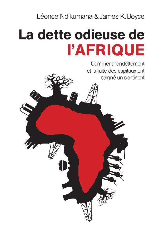 La dette odieuse de l'Afrique ; comment l'endettement et la fuite de capitaux ont saigné un continent