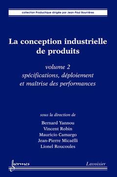 La Conception Industrielle De Produits Volume 2 Specifications Deploiement Et Maitrise Des Performan
