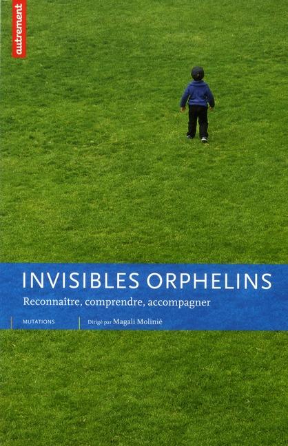 Invisibles orphelins ; reconnaître, comprendre, accompagner