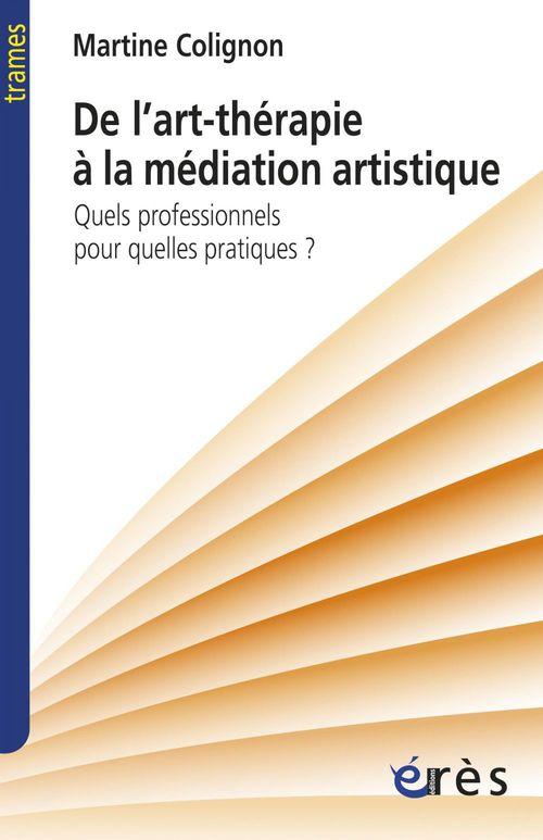 De l'art-thérapie à la médiation artistique ; quels professionnels pour quelles pratiques ?