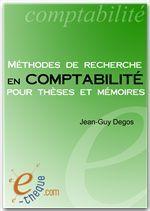Méthodes de recherche en comptabilité pour thèses et mémoires  - Jean-Guy Degos