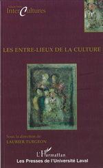 Entre-lieux de la culture  - Laurier Turgeon