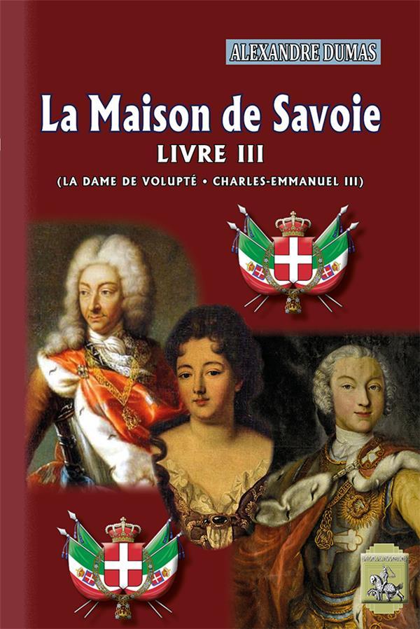 la maison de Savoie t.3 ; la dame de volupté ; Charles-Emmanuel III