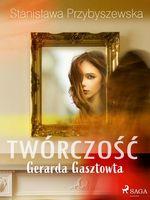 Twórczo´s´c Gerarda Gasztowta  - Stanislawa Przybyszewska