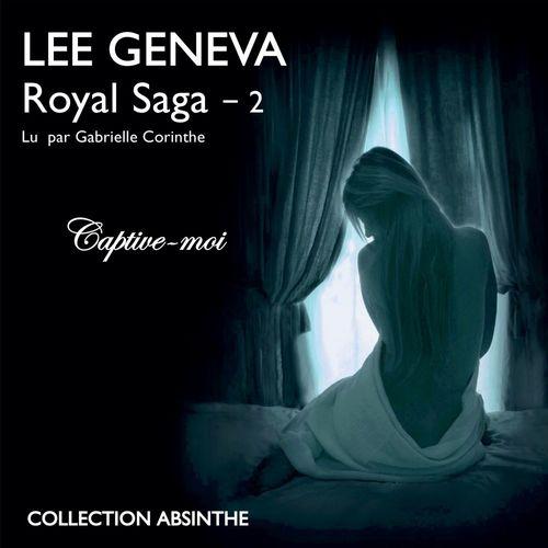 Royal Saga (Tome 2) - Captive-moi