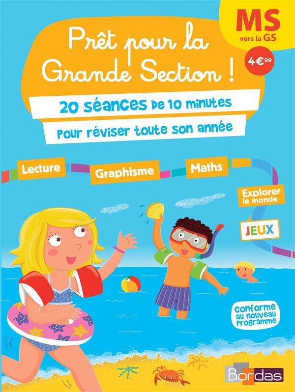 PRET POUR ; la grande section ! MS vers la GS ; 20 séances de 10 minutes pour réviser toute son année