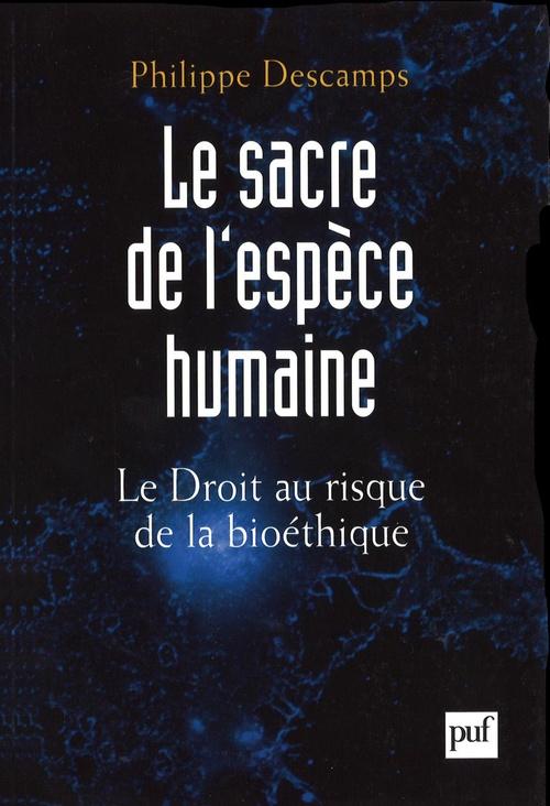 Le sacre de l'espèce humaine ; droit et bioéthique