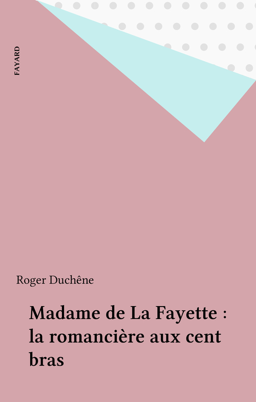 Madame de La Fayette : la romancière aux cent bras