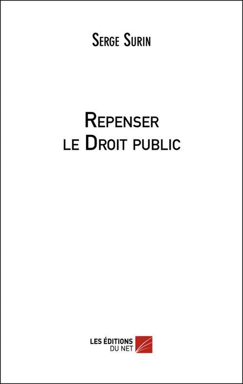 Repenser le Droit public  - Serge Surin